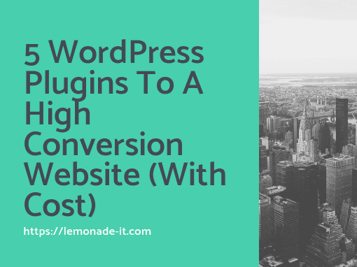 5 WordPress Plugins To A High Conversion Website (With Cost)