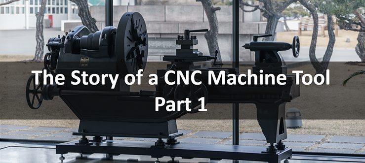 The Story of a CNC Machine Tool – Part 1