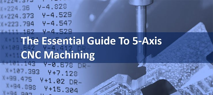 The Essential Guide To 5-Axis CNC Machining