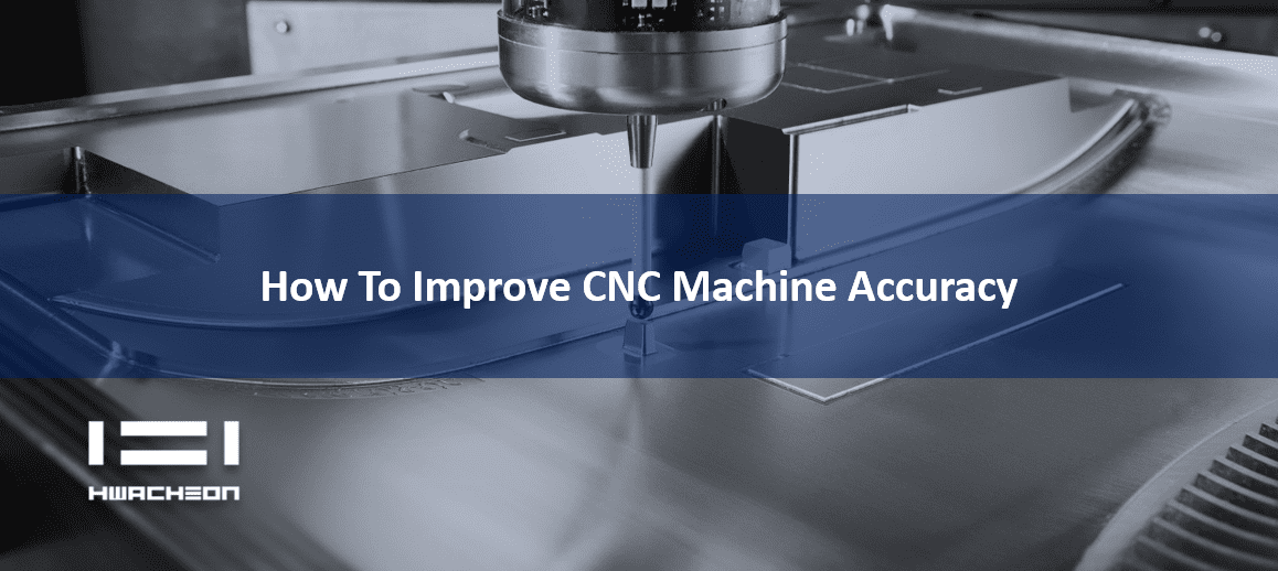 How To Improve CNC Machine Accuracy