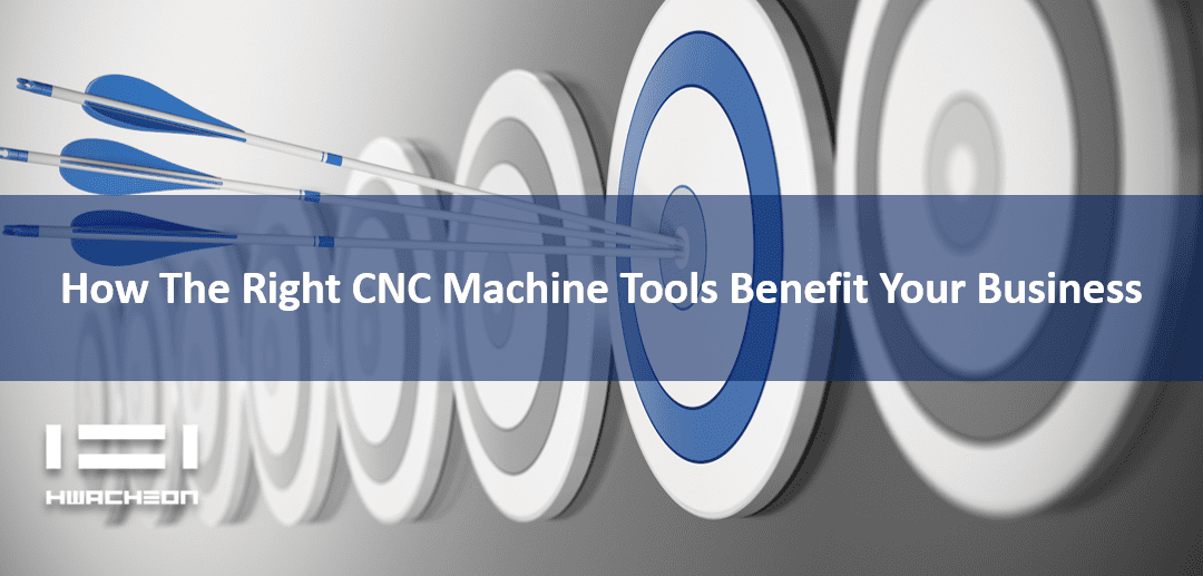 How the Right CNC Machine Tools Benefit Your Business